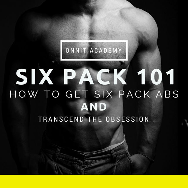 Six Pack 101 How To Get Six Pack Abs And Transcend The Obsession Onnit Academy Abs Workout For Women Abs Workout How To Get Abs