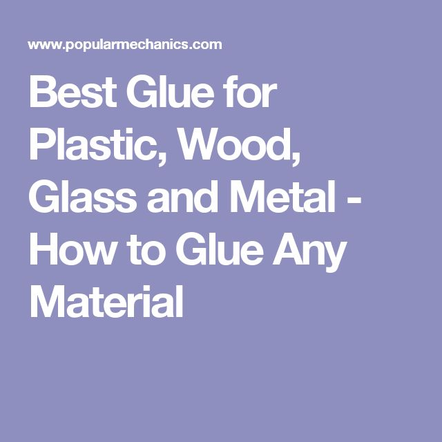 Best Glue for Plastic, Wood, Glass and Metal - How to Glue Any Material