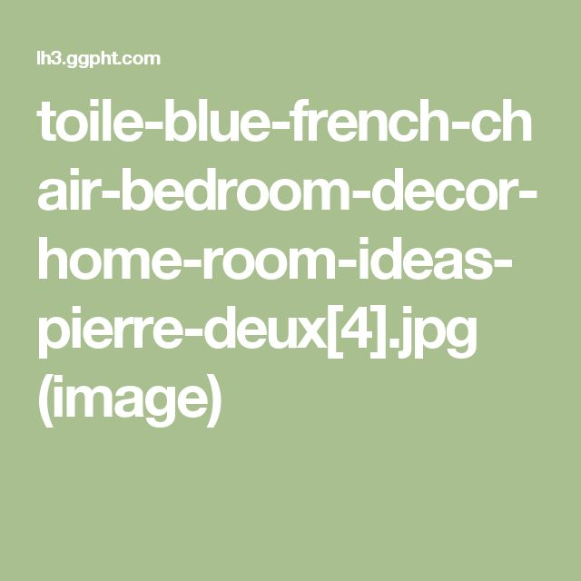 toile-blue-french-chair-bedroom-decor-home-room-ideas-pierre-deux[4].jpg (image)