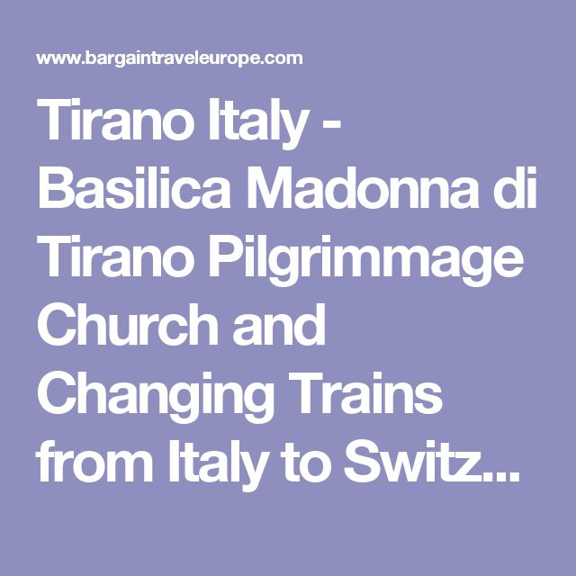 Tirano Italy -  Basilica Madonna di Tirano Pilgrimmage Church and Changing Trains from Italy to Switzerland