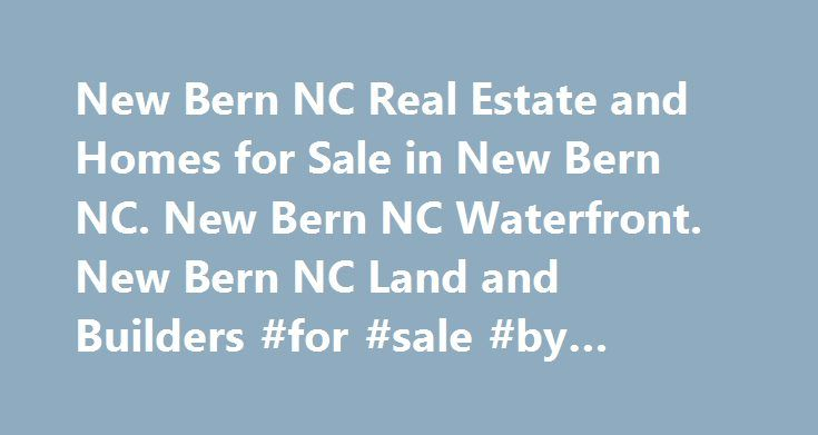 New Bern NC Real Estate and Homes for Sale in New Bern NC. New Bern NC Waterfront. New Bern NC Land and Builders #for #sale #by #owner #real #estate http://realestate.remmont.com/new-bern-nc-real-estate-and-homes-for-sale-in-new-bern-nc-new-bern-nc-waterfront-new-bern-nc-land-and-builders-for-sale-by-owner-real-estate/  #new bern nc real estate # THE BARTRAM TEAM of The Bartram Team works throughout eastern North Carolina, concentrating in Craven County, Jones County and Pamlico County and…