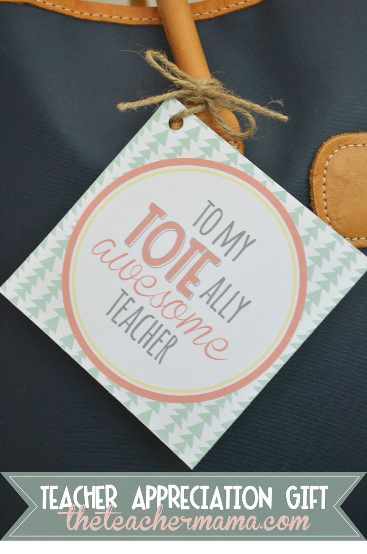 """teacher appreciation gift for your """"tote""""ally awesome teachers! free printable gift tag from theteachermama.com"""