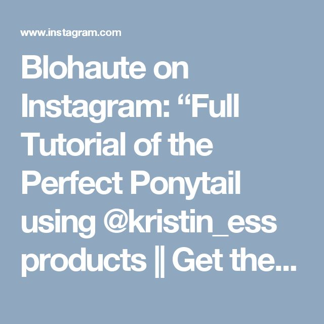 """Blohaute on Instagram: """"Full Tutorial of the Perfect Ponytail using @kristin_ess products 
