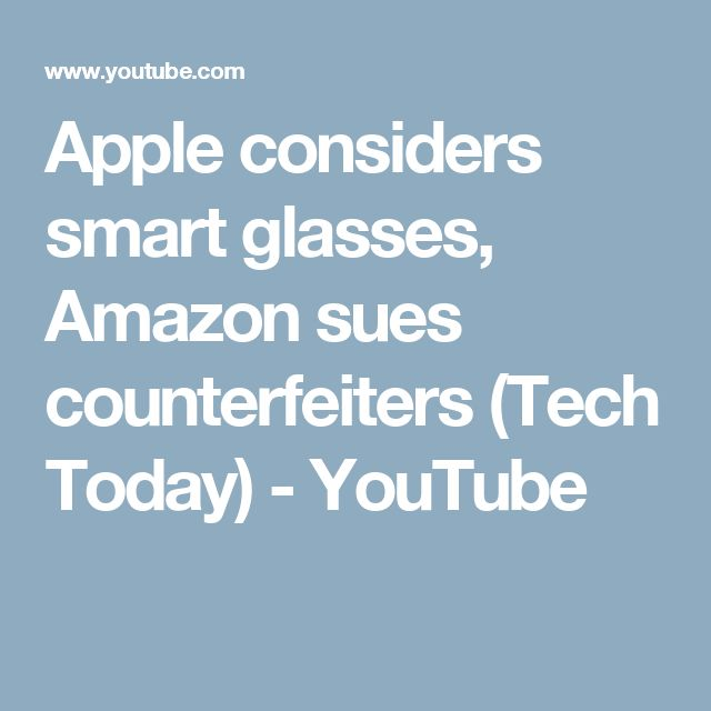 Apple considers smart glasses, Amazon sues counterfeiters (Tech Today) - YouTube