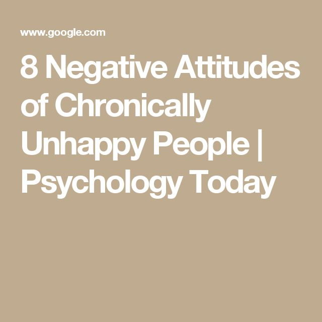 8 Negative Attitudes of Chronically Unhappy People | Psychology Today