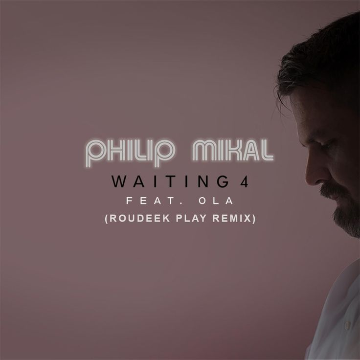 Philip Mikal (Feat. Ola) - Waiting 4 (Roudeek Play Remix)