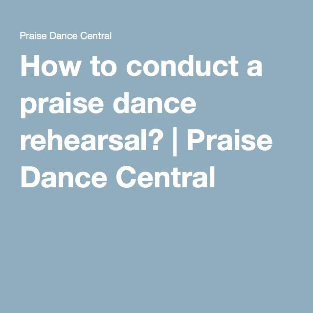 How to conduct a praise dance rehearsal? | Praise Dance Central