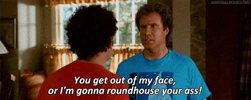 A quote from step brothers. Best movie ever! Will Farrell and that dude