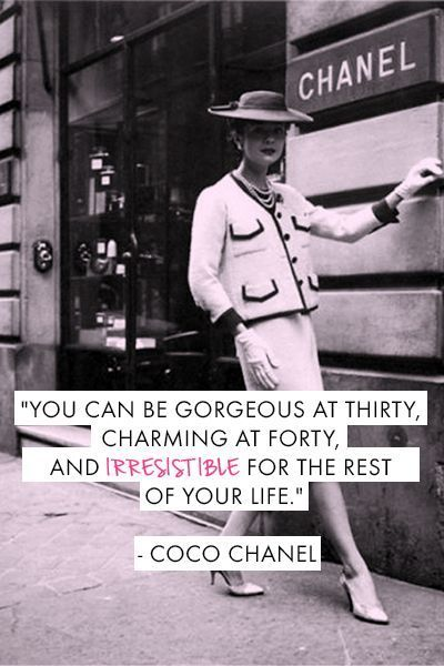 """""""You can be gorgeous at thirty, charming at forty, and irresistible for the rest of your life."""" - Coco Chanel"""