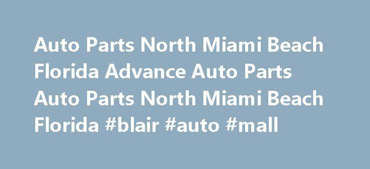 Auto Parts North Miami Beach Florida Advance Auto Parts Auto Parts North Miami Beach Florida #blair #auto #mall http://china.remmont.com/auto-parts-north-miami-beach-florida-advance-auto-parts-auto-parts-north-miami-beach-florida-blair-auto-mall/  #auto parts miami # Advance Auto Parts – 9419 2001 NE 163rd St North Miami Beach, FL 33162 Headquartered in Roanoke, Va. Advance Auto Parts, Inc. the largest automotive aftermarket parts provider in North America, serves both the professional…