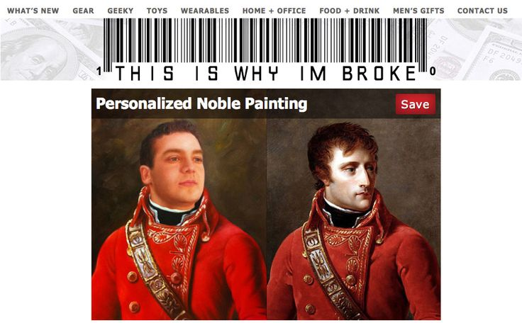 Even though we have no intention of stripping a nobleman of all his money, the awesome guys over at thisiswhyimbroke.com have found our Nobilified portraits worth emptying their wallets.