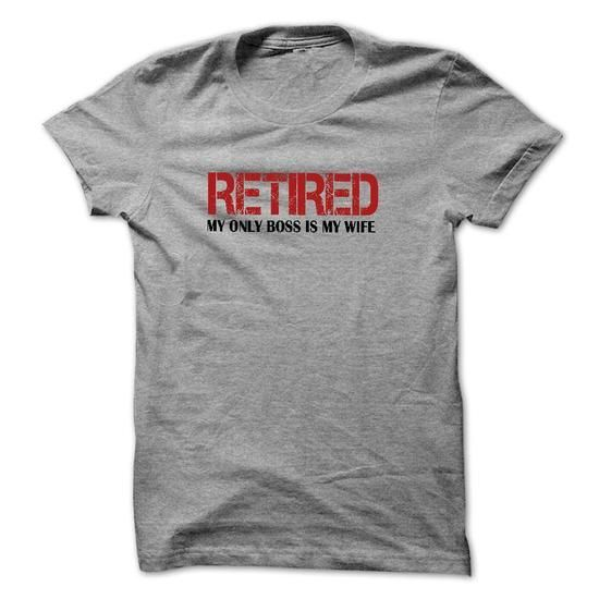I Love Retired - My only boss is my wife TShirt T shirt