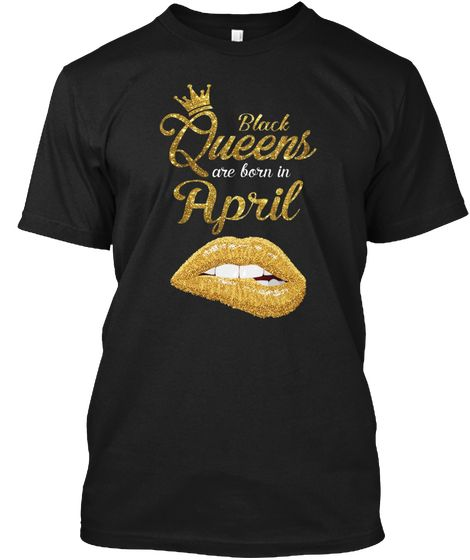 837d10910 Women's Black Queens Are Born In April in 2019 | Queens Are Born In ...