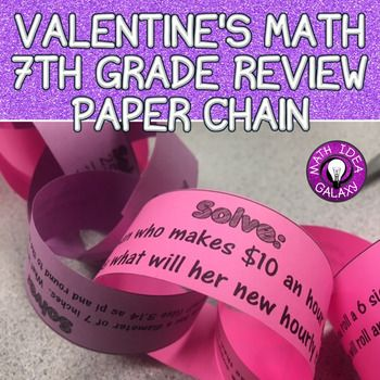 This is a Valentines themed paper chain activity that reviews some concepts from 7th grade math.  Students work in partners to figure out the order of the problems and then they make it into a paper chain. This resources includes:12 review problems from 12 different standardsAnswer KeySome of the standards included are tax, proportions, circumference, scale, two-step equations, supplementary angles, probability, distributive property, etc.