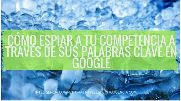 Descubre en esta entrada cómo espiar a tu competencia a través de sus palabras clave y haciendo un seguimiento de sus rankines en Google