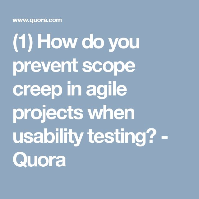 (1) How do you prevent scope creep in agile projects when usability testing? - Quora