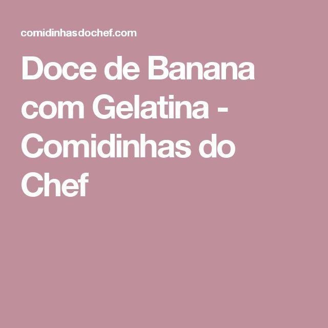 Doce de Banana com Gelatina - Comidinhas do Chef