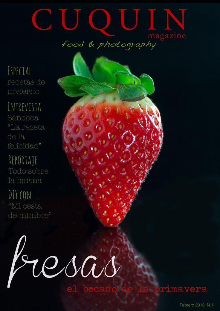 Cuquin Magazine - Núm. III  En este número de Cuquin Magazine, os propones diferentes recetas con fresas. Además os enseñaremos las mejores recetas para rematar el invierno. Encontraréis también entrevistas muy interesantes y reportajes que harán las delicias de todos.