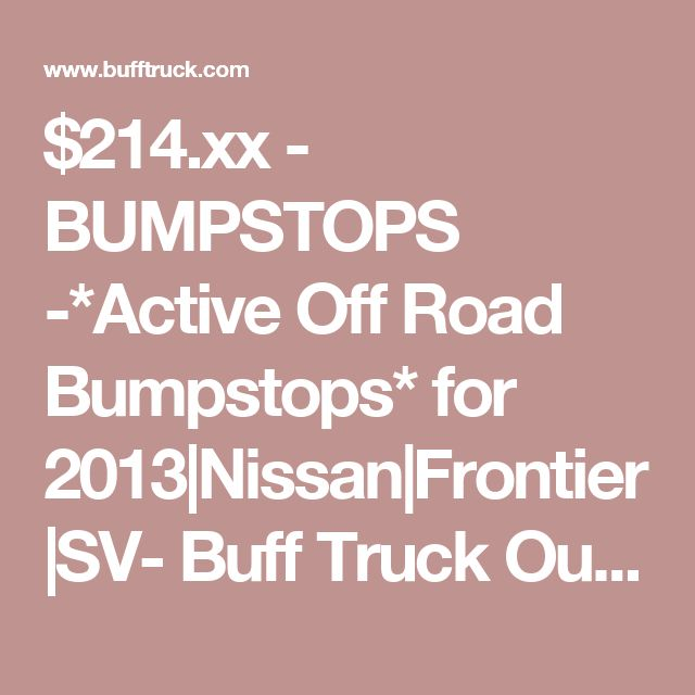 $214.xx - BUMPSTOPS -*Active Off Road Bumpstops* for 2013|Nissan|Frontier|SV- Buff Truck Outfitters