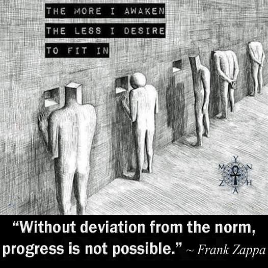 """""""Without deviation from the norm, progress is not possible."""" ~ Frank Zappa"""