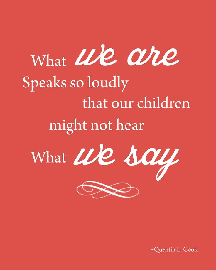 What we are speaks so loudly that our children might not hear what we say.
