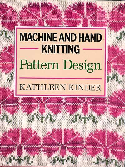 "Kathleen Kinder, ""Machine and Hand Knitting Pattern Design"