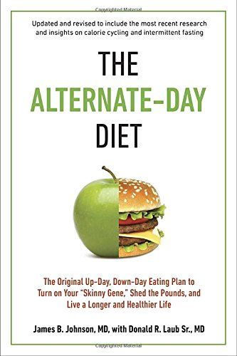 "The Alternate-Day Diet Revised: The Original Up-Day, Down-Day Eating Plan to Turn on Your ""Skinny Gene,"" Shed the Pounds, and Live a Longer and Healthier Life by James B. Johnson M.D. http://www.amazon.com/dp/039916703X/ref=cm_sw_r_pi_dp_D7LSvb1RGXW1B"