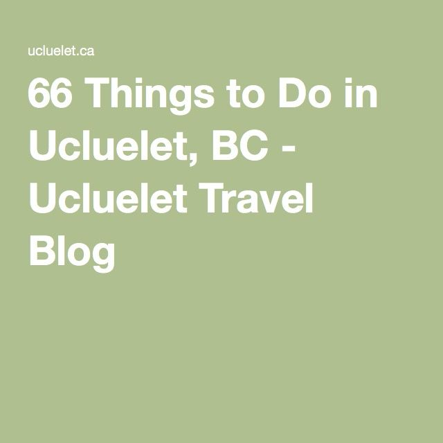 66 Things to Do in Ucluelet, BC - Ucluelet Travel Blog