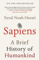 Sapiens : a brief history of humankind / Yuval Noah Harari.  How Homo sapiens became Earth's dominant species.