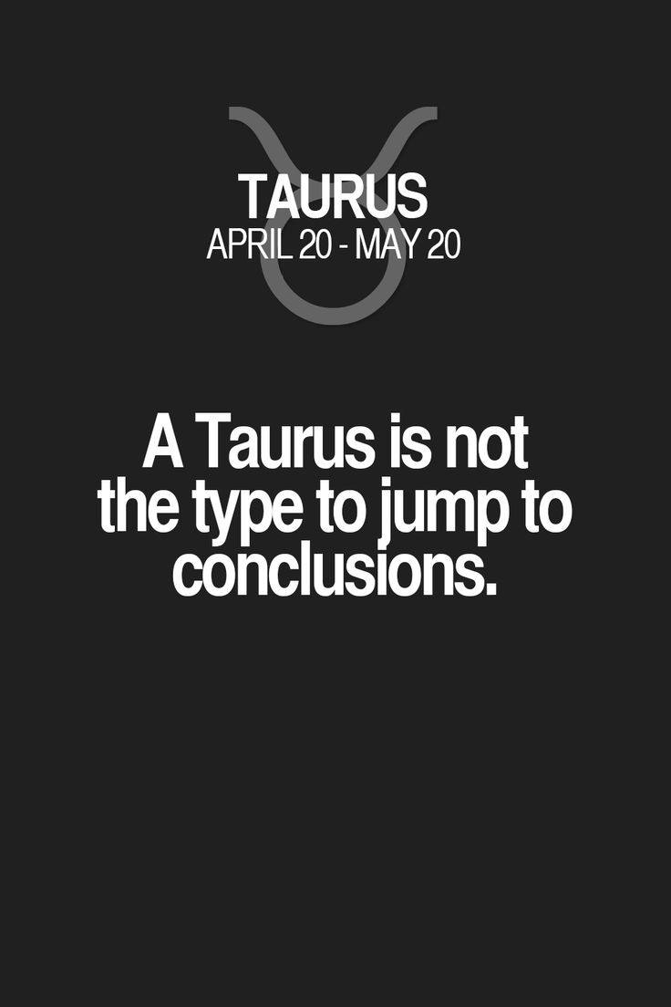 A Taurus is not the type to jump to conclusions. Taurus | Taurus Quotes | Taurus Horoscope | Taurus Zodiac Signs
