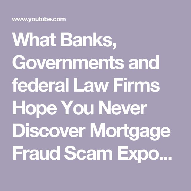 What Banks, Governments and federal Law Firms Hope You Never Discover Mortgage Fraud Scam Exposed - YouTube