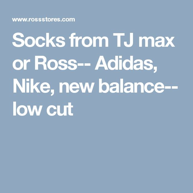 Socks from TJ max or Ross-- Adidas, Nike, new balance-- low cut