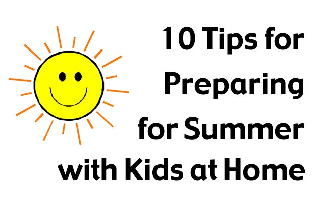 10 Tips for Preparing for Summer with Kids at Home