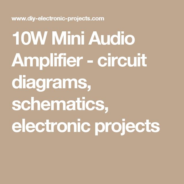 10W Mini Audio Amplifier - circuit diagrams, schematics, electronic projects