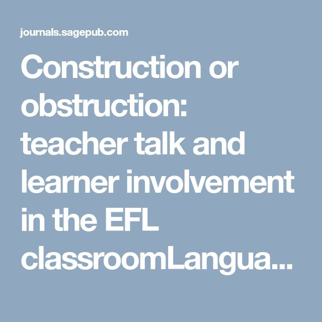 Construction or obstruction: teacher talk and learner involvement in the EFL classroomLanguage Teaching Research - Steve Walsh, 2002