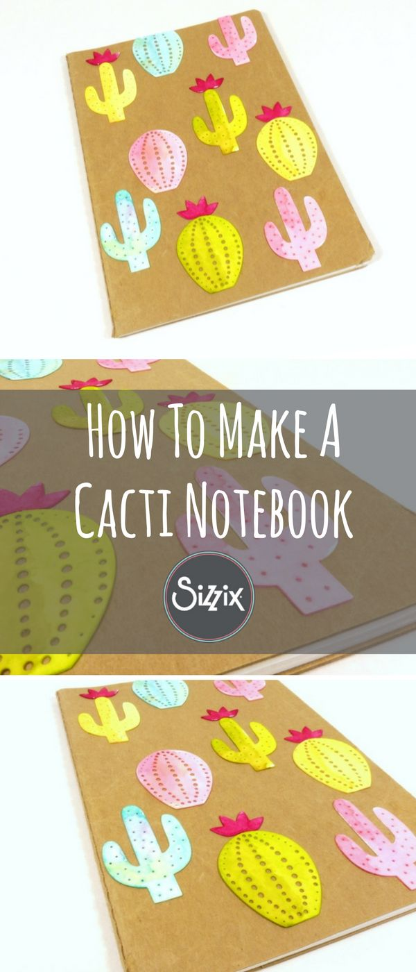 How to turn your notebook or journal into this cacti haven using Sizzix dies- DIY notebook- handmade notebook - upcycle journal