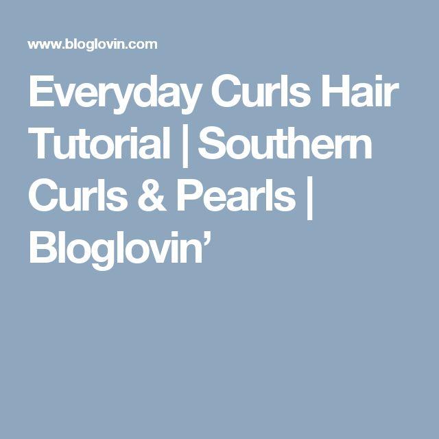 Everyday Curls Hair Tutorial | Southern Curls & Pearls | Bloglovin'