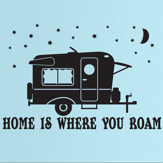 Camping Trailer Decal, Home Is Where You Roam, Camper, RV, Vinyl Wall Art  This unique decal is great way to decorate your home, camper or RV. Easy