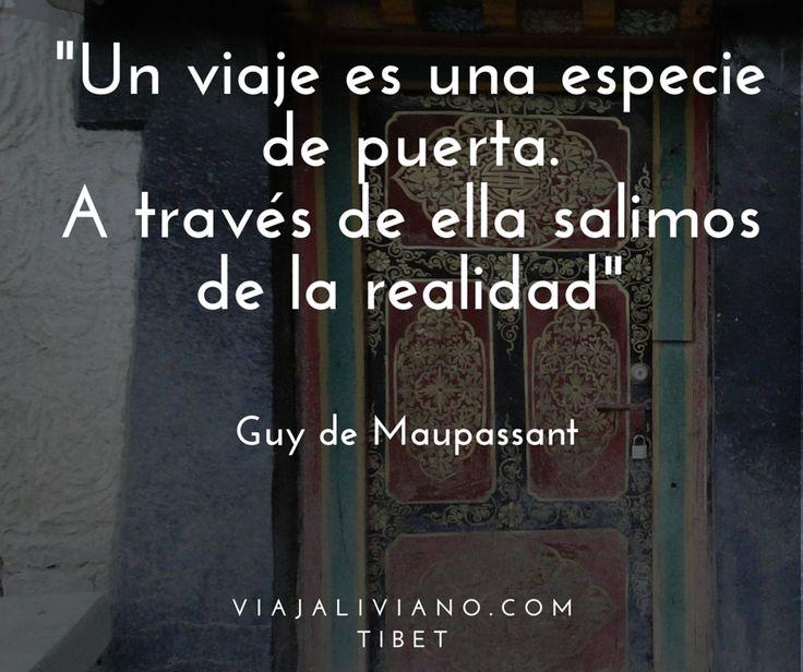 """""""Un viaje es una especie de puerta.  A través de ella salimos de la realidad"""" Guy de Maupassant #Viajar #FrasesDeViaje"""