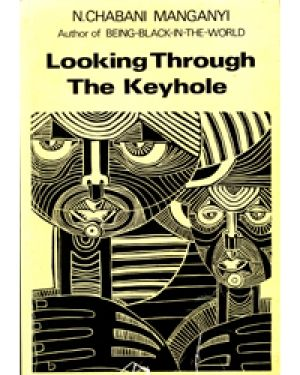 Chabani Manganyi – Looking Through the Keyhole: Dissenting Essays on the Black Experience Author: N. Chabani Manganyi Publisher: Ravan Date: 1981 ISBN: 9780869751138