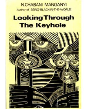 Chabani Manganyi – Looking Through the Keyhole: Dissenting Essays on the Black Experience Author: N. Chabani Manganyi Publisher: Ravan Date: 1981 ISBN: 9780869751138