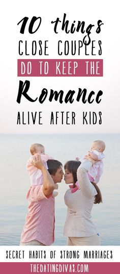 10 Things Strong Couples Do to Keep the Romance in Marriage After Kids! How many are you doing? From The Dating Divas. {I love every single one of these tips.}