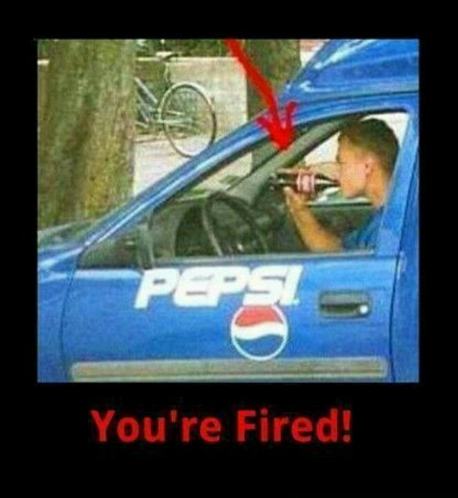 Coke in a Pepsi truck....you had one job... of I was ...