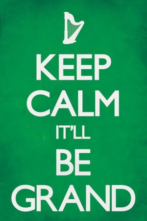 Google Image Result for http://cache2.allpostersimages.com/p/LRG/56/5685/FEXUG00Z/posters/keep-calm-it-ll-be-grand.jpg