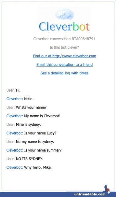 i <3 cleverbot. Go to www.cleverbot.com It's HILARIUS!!!