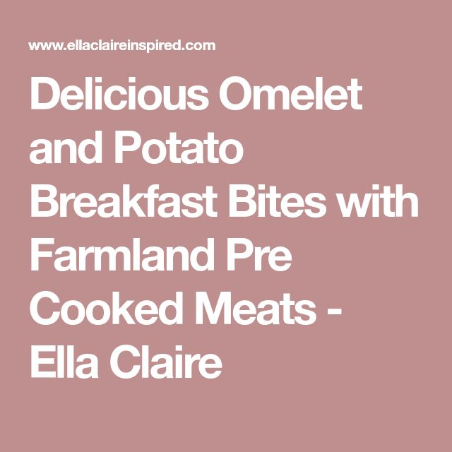 Delicious Omelet and Potato Breakfast Bites with Farmland Pre Cooked Meats - Ella Claire