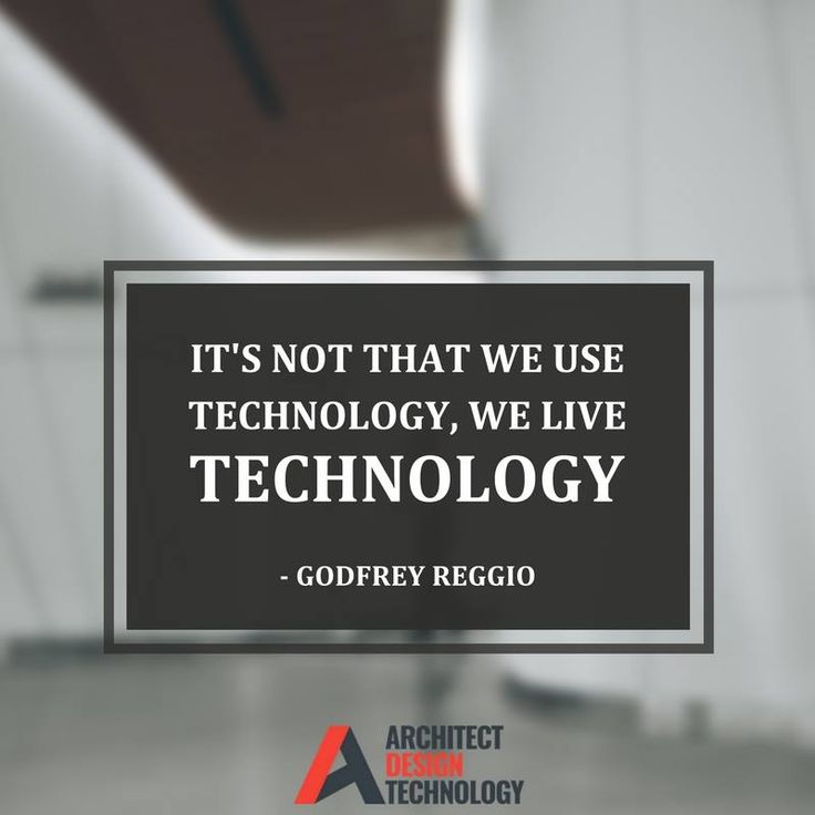 """Its not that we use technology, we live technology"" - Godfrey Reggio"