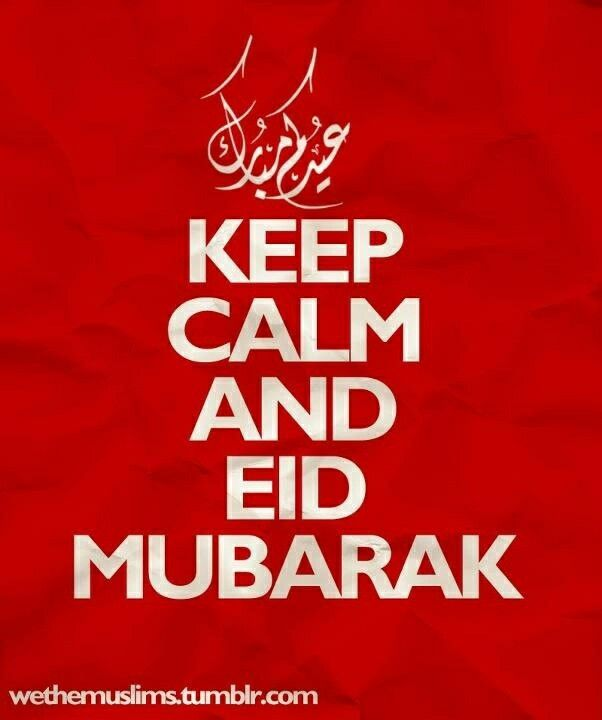 Eid mubarek my brothers and sisters!!!