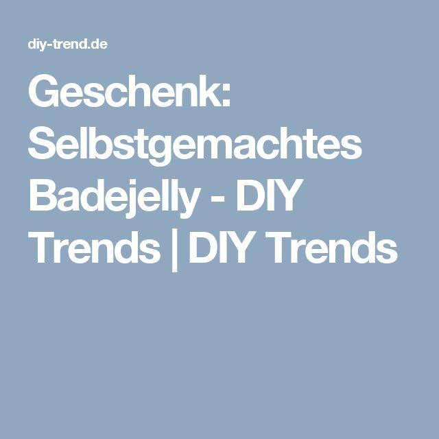 Geschenk: Selbstgemachtes Badejelly - DIY Trends | DIY Trends