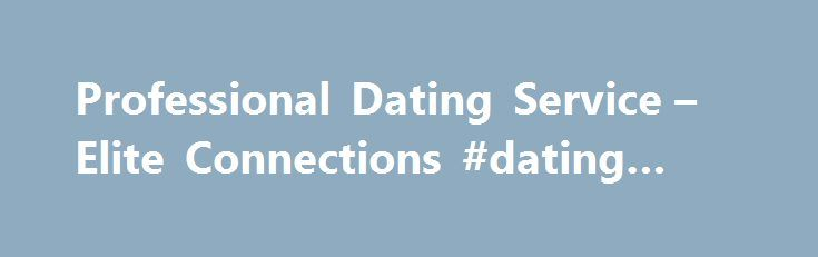 Professional Dating Service – Elite Connections #dating #girls http://dating.remmont.com/professional-dating-service-elite-connections-dating-girls/  #professional dating service # Dating Advice The Biggest Mistakes Men Make As a Professional Dating Service, we know that you may get lost within the thousands of other Las Vegas singles. Vegas singles maintain an attitude of spoiled with way … Continue reading →